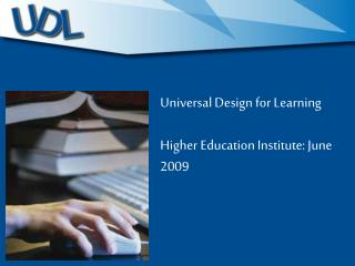 Universal Design for Learning  Higher Education Institute: June 2009