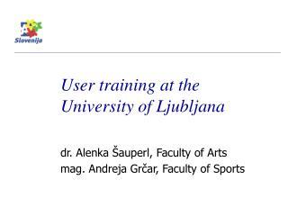 User training at the University of Ljubljana