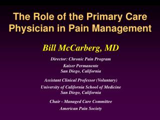 Bill McCarberg, MD Director: Chronic Pain Program Kaiser Permanente San Diego, California Assistant Clinical Professor (