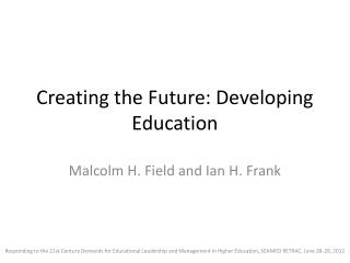 Creating the Future: Developing Education