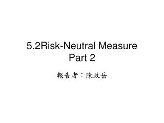 5.2Risk-Neutral Measure Part 2