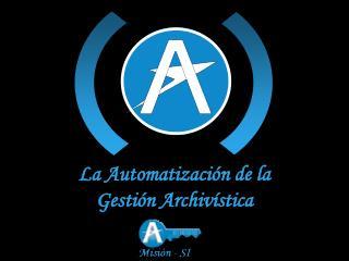 La Automatización de la           Gestión Archivística