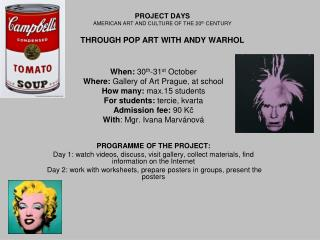 PROJECT DAYS AMERICAN ART AND CULTURE OF THE  20 th  CENTURY THROUGH POP ART WITH ANDY WARHOL