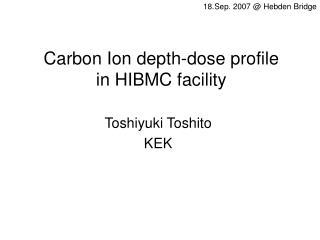 Carbon Ion depth-dose profile  in HIBMC facility