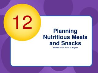 Planning Nutritious Meals and Snacks Adapted by Dr. Vivian G. Baglien