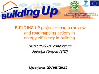 BUILDING UP project – long term view  and roadmapping actions in  energy efficiency in building