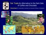 Fair Trade: An Alternative to the Dark Side of Coffee and Chocolate