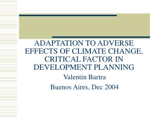 ADAPTATION TO ADVERSE EFFECTS OF CLIMATE CHANGE, CRITICAL FACTOR IN DEVELOPMENT PLANNING