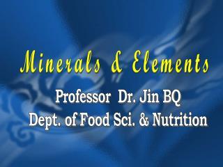Professor Dr. Jin BQ Dept. of Food Sci. & Nutrition