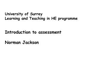 University of Surrey Learning and Teaching in HE programme Introduction to assessment