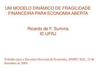 UM MODELO DINÂMICO DE FRAGILIDADE FINANCEIRA PARA ECONOMIA ABERTA Ricardo de F. Summa IE-UFRJ
