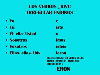 LOS VERBOS ¡JUVI! IRREGULAR ENDINGS