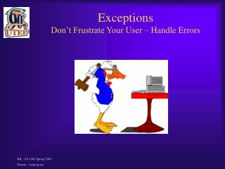 Exceptions  Don't Frustrate Your User – Handle Errors