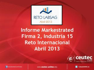 Informe  Markestrated Firma 2, Industria 15 Reto Internacional  Abril 2013