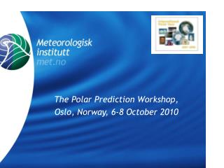 The Polar Prediction Workshop,  Oslo, Norway, 6-8 October 2010