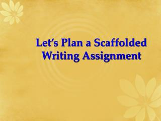 Let's Plan a Scaffolded Writing Assignment