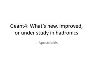 Geant4: What's new, improved, or under study in  hadronics