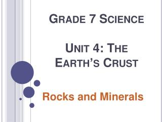 Grade 7 Science  Unit 4: The Earth s Crust