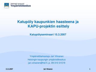 Katupöly kaupunkien haasteena ja   KAPU-projektin esittely Katupölyseminaari 15.3.2007