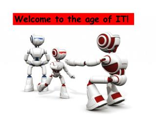 Welcome to the age of IT!