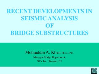 RECENT DEVELOPMENTS IN  SEISMIC ANALYSIS  OF  BRIDGE SUBSTRUCTURES