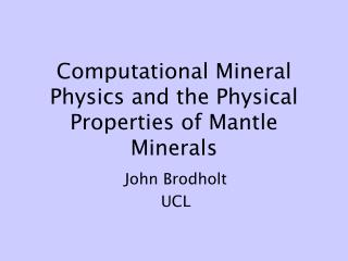 Computational Mineral Physics and the Physical Properties of Mantle Minerals