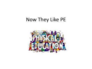 Now They Like PE