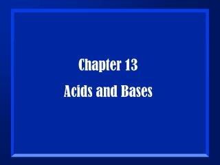 Chapter 13 Acids and Bases