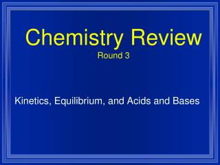 Chemistry Review Round 3