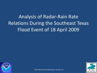 Analysis of Radar-Rain Rate Relations During the Southeast Texas Flood Event of 18 April 2009