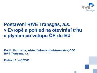 Postavení RWE Transgas, a.s. v Evropě a pohled na otevírání trhu s plynem po vstupu ČR do EU