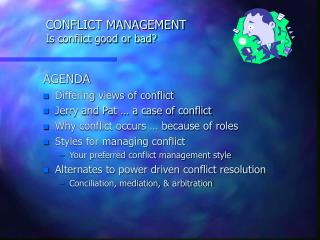 CONFLICT MANAGEMENT Is conflict good or bad?