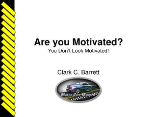 Are you Motivated? You Don't Look Motivated!