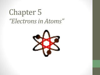 "Chapter 5 ""Electrons in Atoms"""