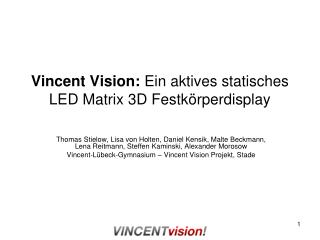 Vincent Vision:  Ein aktives statisches LED Matrix 3D Festkörperdisplay