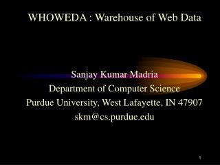 WHOWEDA : Warehouse of Web Data Sanjay Kumar Madria Department of Computer Science
