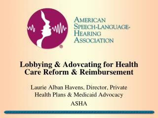 Lobbying &  Adovcating  for Health Care Reform & Reimbursement
