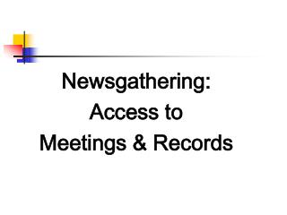 Newsgathering: Access to  Meetings & Records