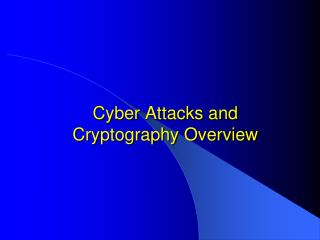 Cyber Attacks and Cryptography Overview