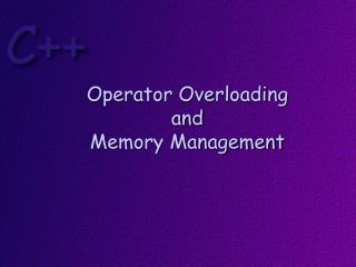 Operator Overloading  and Memory Management