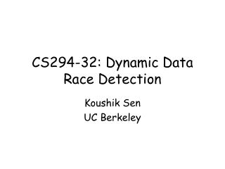 CS294-32: Dynamic Data Race Detection