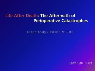 Life After Death : The Aftermath of Perioperative Catastrophes