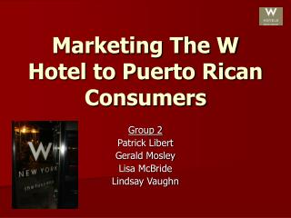 Marketing The W Hotel to Puerto Rican Consumers