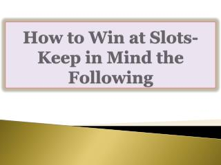 How to Win at Slots-Keep in Mind the Following
