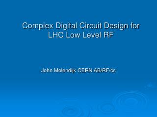 Complex Digital Circuit Design for LHC Low Level RF