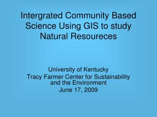 Intergrated Community Based Science Using GIS to study Natural Resoureces