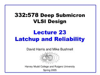 332:578  Deep Submicron VLSI Design Lecture 23  Latchup and Reliability