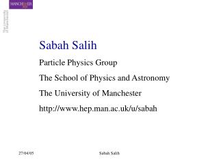 Sabah Salih Particle Physics Group The School of Physics and Astronomy