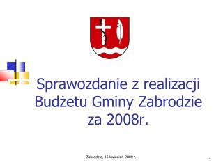 Sprawozdanie z realizacji Budżetu Gminy Zabrodzie za 2008r.