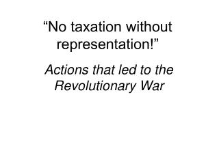 """No taxation without representation!"""